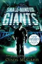 Small-Minded Giants ebook by Oisin McGann