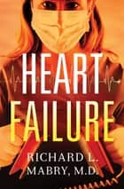 Heart Failure ebook by Richard L. Mabry M.D.