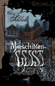 Maschinengeist - Ein Steampunk Roman ebook by Chris Schlicht,Oliver Graute