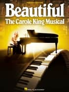 Beautiful: The Carole King Musical - Vocal Selections ebook by Carole King