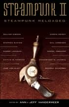 Steampunk II - Steampunk Reloaded ebook by Ann VanderMeer, Jeff VanderMeer