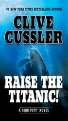 Raise the Titanic! ebook by Clive Cussler