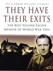 They Have Their Exits - A Classic World War Two Memoir of Action and Escape ebook by Airey Neave (DSO OBE MC)