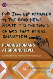 Reading Romans at Ground Level - A Contemporary Rural African Perspective ebook by Jonathan D. Groves