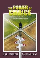 The Power of Choice ebook by Dr. Berge Minasian