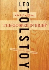The Gospel in Brief - The Life of Jesus ebook by Leo Tolstoy,Dustin Condren