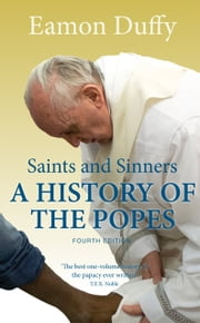 Saints and Sinners - A History of the Popes; Fourth Edition ebook by Eamon Duffy