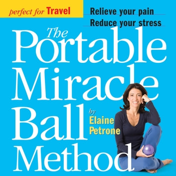 The Portable Miracle Ball Method ebook by Elaine Petrone