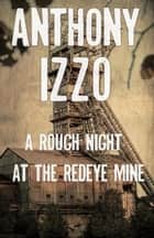 A Rough Night at the Redeye Mine (A Horror Short Story) ebook by Anthony Izzo