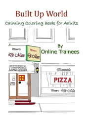 Built Up World: Calming Coloring Book for Adults ebook by Online Trainees