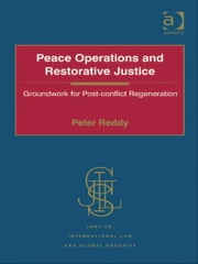 Peace Operations and Restorative Justice - Groundwork for Post-conflict Regeneration ebook by Dr Peter Reddy,Professor Howard M Hensel