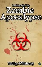 Surviving a Realistic Zombie Apocalypse ebook by Tadhg O'Flaherty