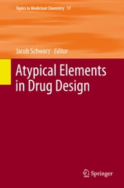 Atypical Elements in Drug Design ebook by Jacob Schwarz