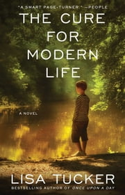 The Cure for Modern Life - A Novel ebook by Lisa Tucker