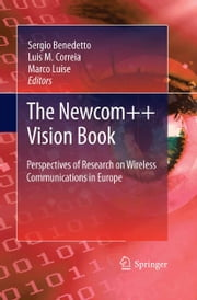 The Newcom++ Vision Book - Perspectives of Research on Wireless Communications in Europe ebook by