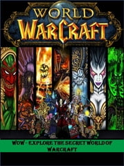 World of Warcraft - Explore the Secret World of Warcraft ebook by Ken Douglas