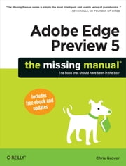 Adobe Edge Preview 5: The Missing Manual ebook by Chris Grover