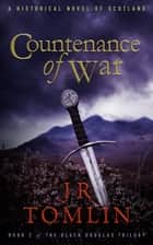 Countenance of War - A Historical Novel of Scotland ebook by J R Tomlin