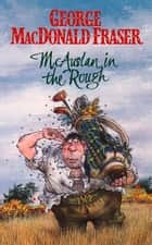McAuslan in the Rough (The McAuslan Stories, Book 2) ebook by