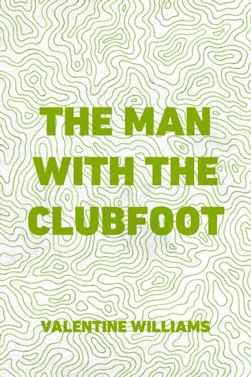 The Man with the Clubfoot ebook by Valentine Williams