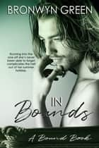 In Bounds - The Bound Series, #6 ebook by Bronwyn Green