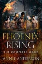 Phoenix Rising Complete Series - A Paranormal Romance Boxed Set ebook by Annie Anderson