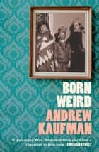 Born Weird ebook by Andrew Kaufman