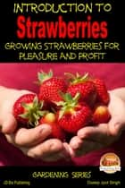 Introduction to Strawberries: Growing Strawberries for Pleasure and Profit ebook by Dueep J. Singh