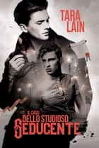 ll caso dello studioso seducente ebook by Tara Lain, Cristina Massaccesi