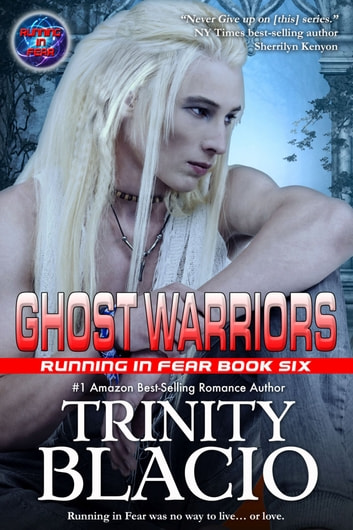 Ghost Warriors - Book Six of the Running in Fear Series ebook by Trinity Blacio