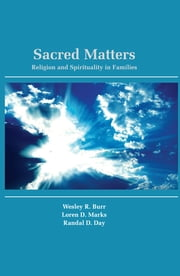 Sacred Matters - Religion and Spirituality in Families ebook by Wesley R. Burr,Loren D. Marks,Randal D. Day