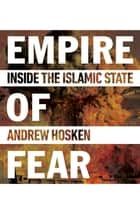 Empire of Fear - Inside the Islamic State ebook by Andrew Hosken
