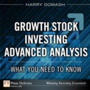 Growth Stock Investing-Advanced Analysis: What You Need to Know - What You Need to Know ebook by Harry Domash