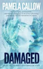DAMAGED - A Biomedical/Legal Thriller e-bog by Pamela Callow