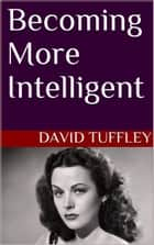 Becoming More Intelligent ebook by David Tuffley