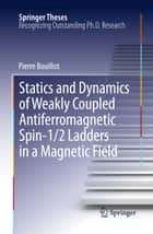 Statics and Dynamics of Weakly Coupled Antiferromagnetic Spin-1/2 Ladders in a Magnetic Field ebook by Pierre Bouillot