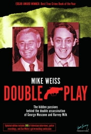 Double Play: The Hidden Passions Behind the Double Assassination of George Moscone and Harvey Milk ebook by Mike Weiss