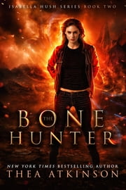 Bone Hunter ebook by Thea Atkinson