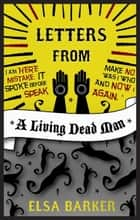 Letters from a Living Dead Man ebook by Elsa Barker