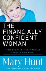 The Financially Confident Woman - What You Need to Know to Take Charge of Your Money ebook by Mary Hunt