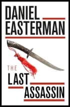 The Last Assassin ebook by Daniel Easterman