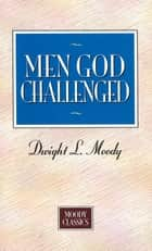 Men God Challenged ebook by Dwight L Moody
