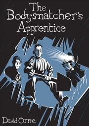The Bodysnatchers Apprentice ebook by David Orme