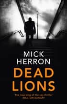 Dead Lions - Jackson Lamb Thriller 2 ebook by Mick Herron