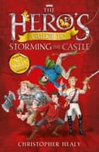 The Hero's Guide to Storming the Castle ebook by Christopher Healy