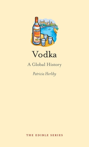 Vodka - A Global History ebook by Patricia Herlihy
