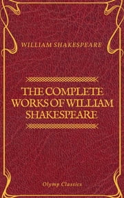 The Complete Works of William Shakespeare (Olymp Classics)