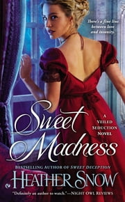 Sweet Madness - A Veiled Seduction Novel ebook by Heather Snow