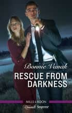 Rescue from Darkness ebook by Bonnie Vanak