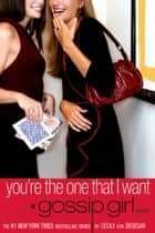 Gossip Girl: You're the One That I Want - A Gossip Girl Novel ebook by
